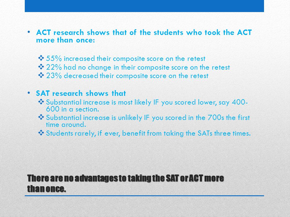 There are no advantages to taking the SAT or ACT more than once.