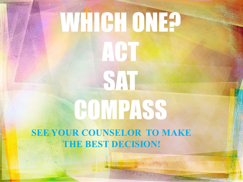 WHICH ONE ACT SAT COMPASS