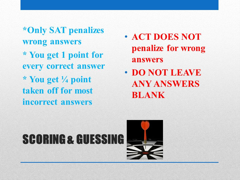 ACT DOES NOT penalize for wrong answers
