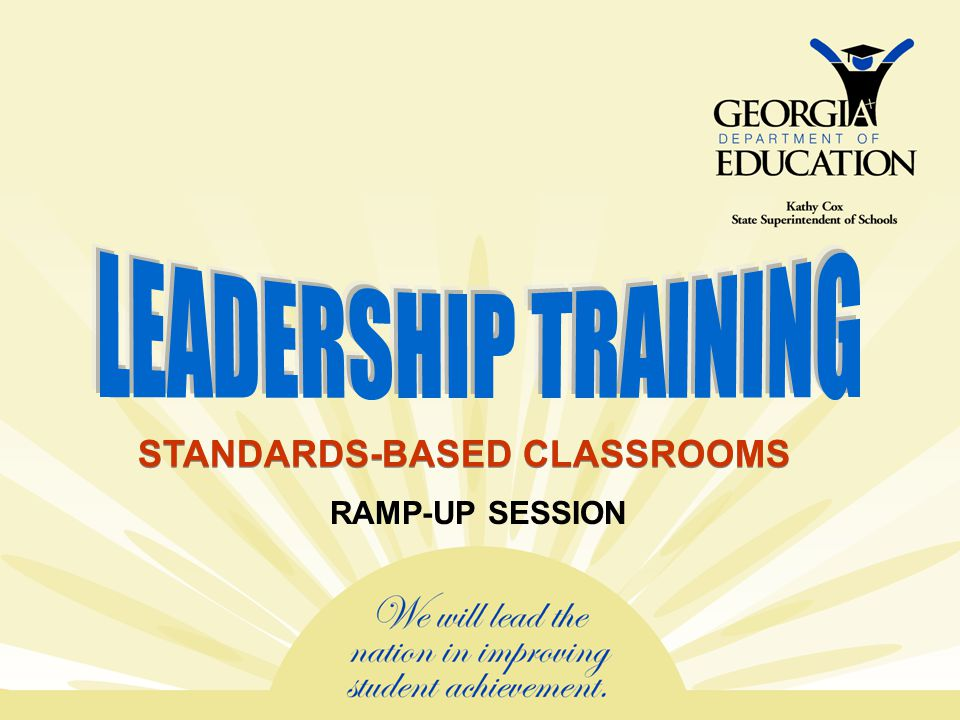 LEADERSHIP TRAINING STANDARDS-BASED CLASSROOMS RAMP-UP SESSION