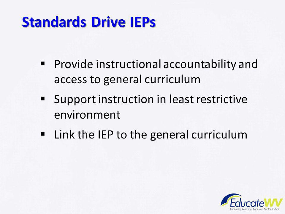 Standards-Based IEPs Standards Drive IEPs. Provide instructional accountability and access to general curriculum.