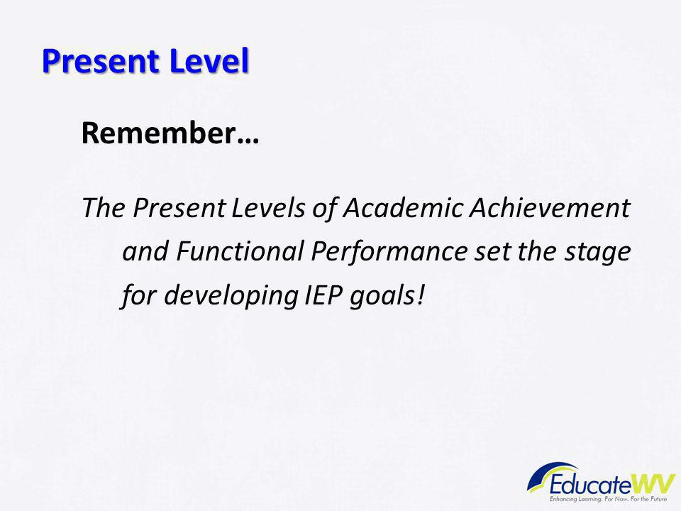 Present Level Remember… The Present Levels of Academic Achievement
