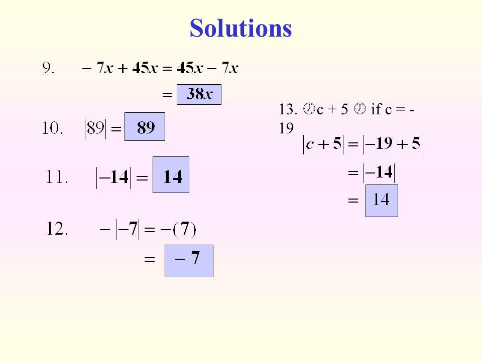 Solutions 13. c + 5  if c = -19