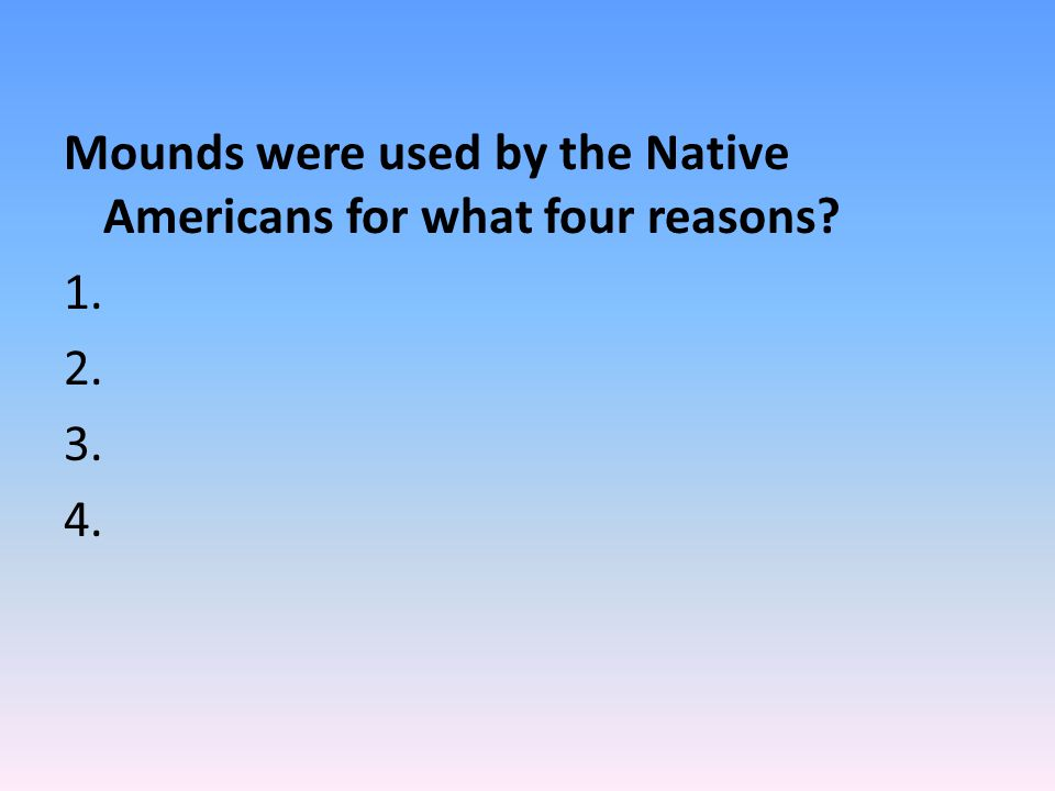 Mounds were used by the Native Americans for what four reasons