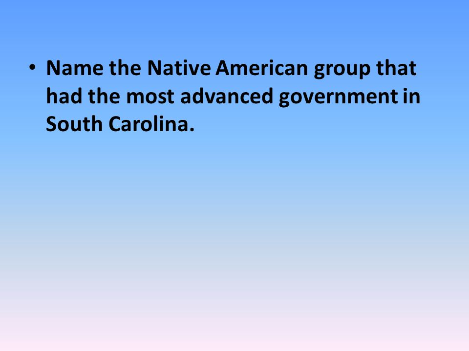 Name the Native American group that had the most advanced government in South Carolina.
