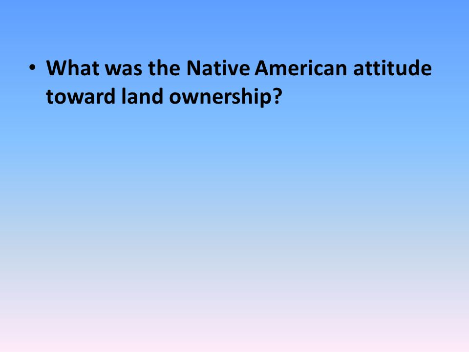 What was the Native American attitude toward land ownership