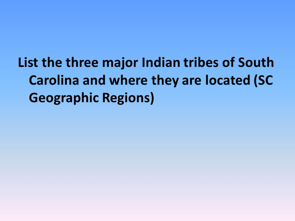 List the three major Indian tribes of South Carolina and where they are located (SC Geographic Regions)