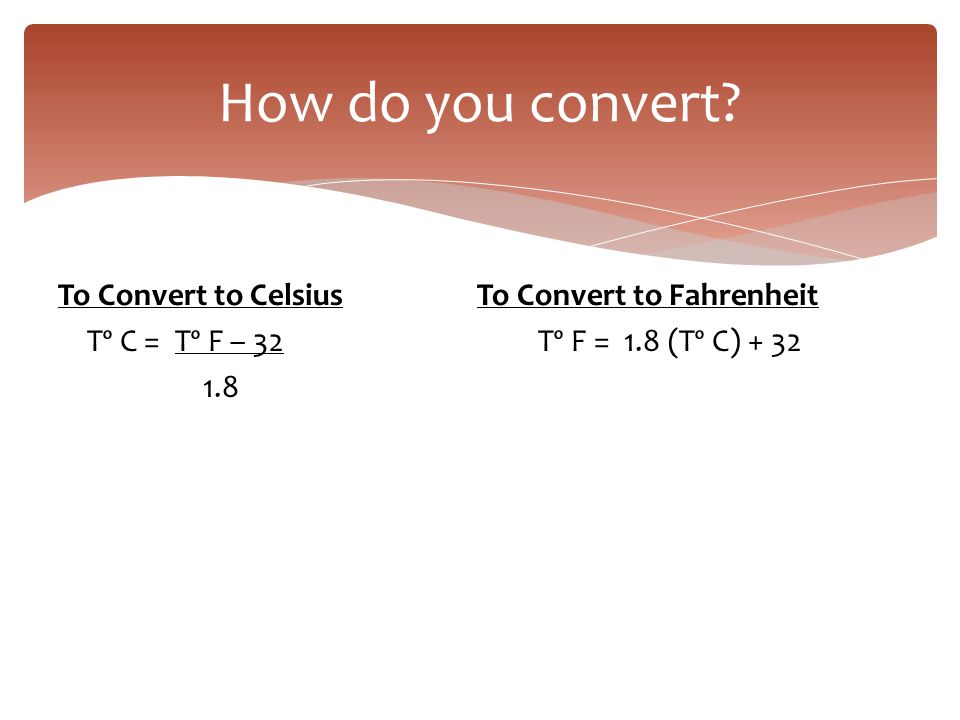 How do you convert To Convert to Celsius To Convert to Fahrenheit