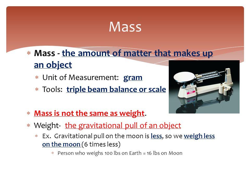 Mass Mass - the amount of matter that makes up an object