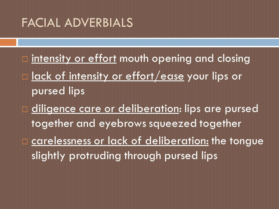 FACIAL ADVERBIALS intensity or effort mouth opening and closing