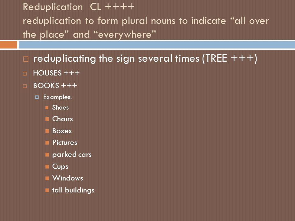 reduplicating the sign several times (TREE +++)