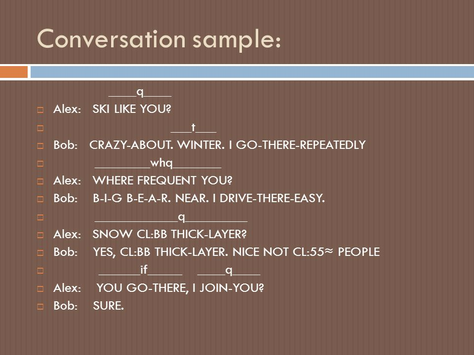 Conversation sample: ____q____ Alex: SKI LIKE YOU ___t___