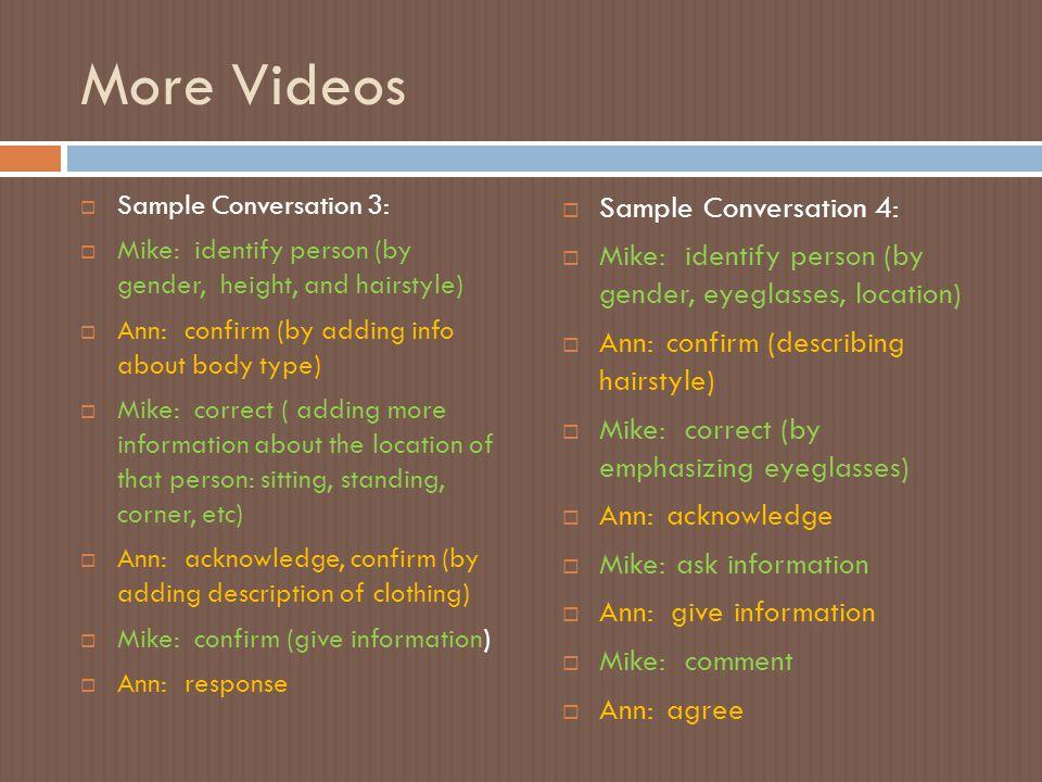 More Videos Sample Conversation 4: