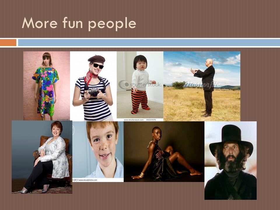 More fun people