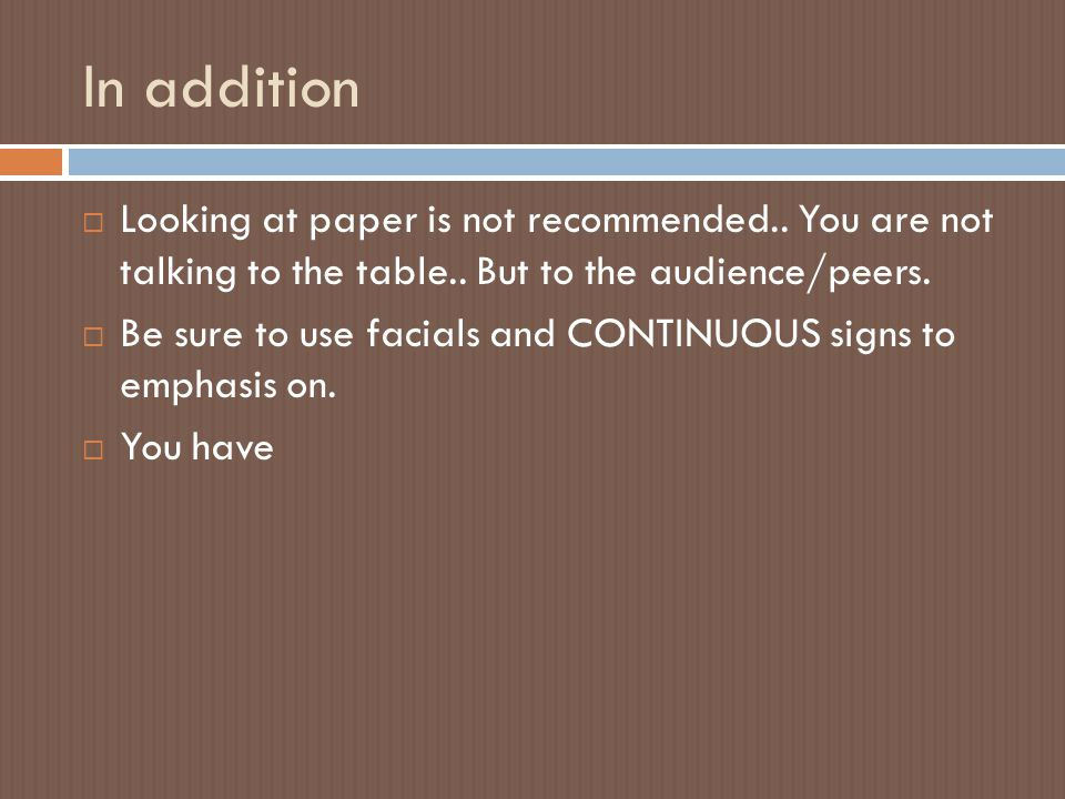 In addition Looking at paper is not recommended.. You are not talking to the table.. But to the audience/peers.