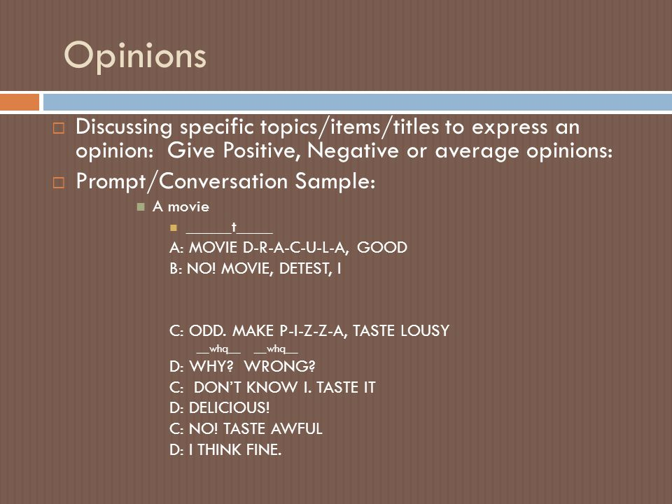 Opinions Discussing specific topics/items/titles to express an opinion: Give Positive, Negative or average opinions: