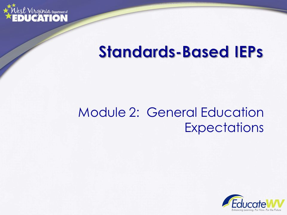 Standards-Based IEPs Module 2: General Education Expectations