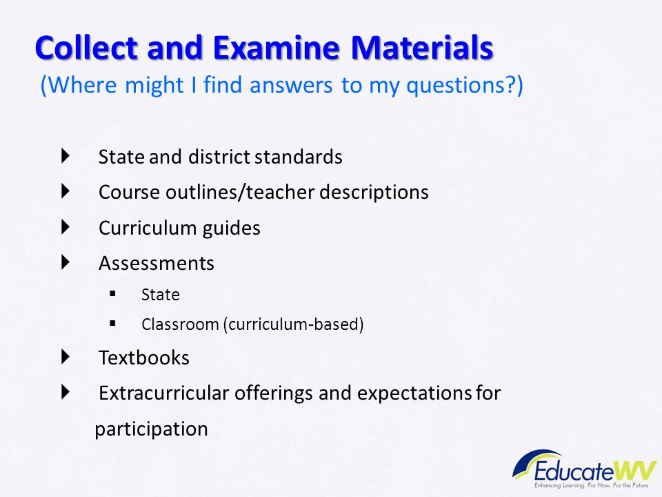 Standards-Based IEPs Collect and Examine Materials (Where might I find answers to my questions ) State and district standards.