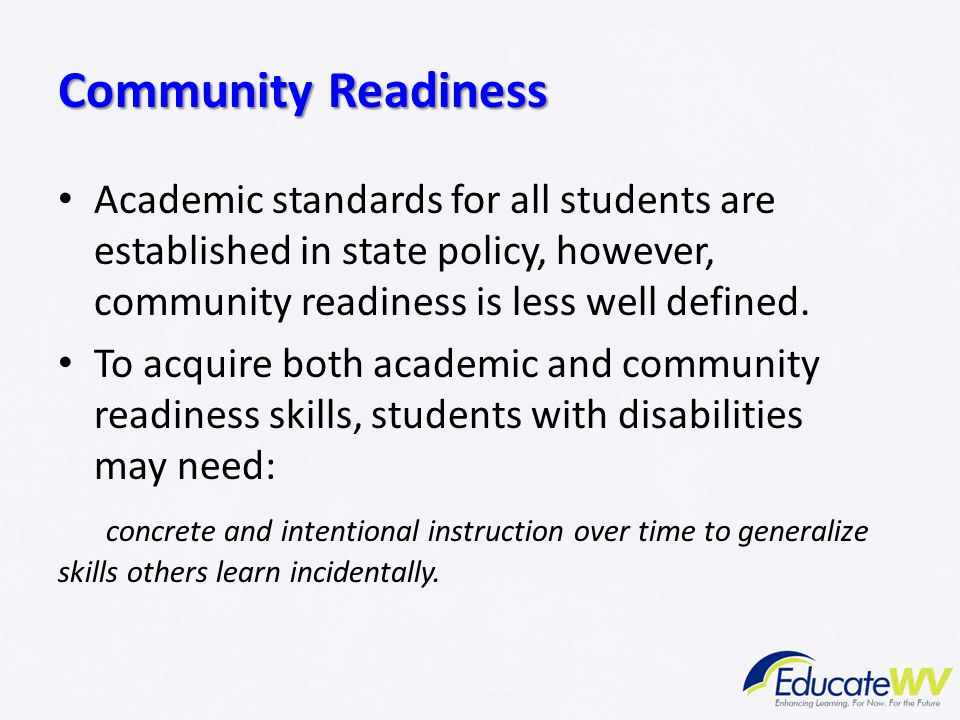 Community Readiness Academic standards for all students are established in state policy, however, community readiness is less well defined.