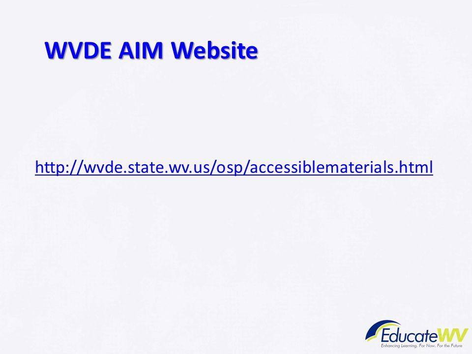 WVDE AIM Website http://wvde.state.wv.us/osp/accessiblematerials.html