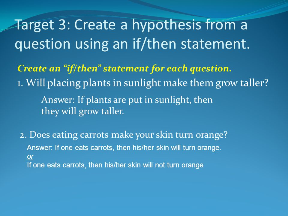 Target 3: Create a hypothesis from a question using an if/then statement.