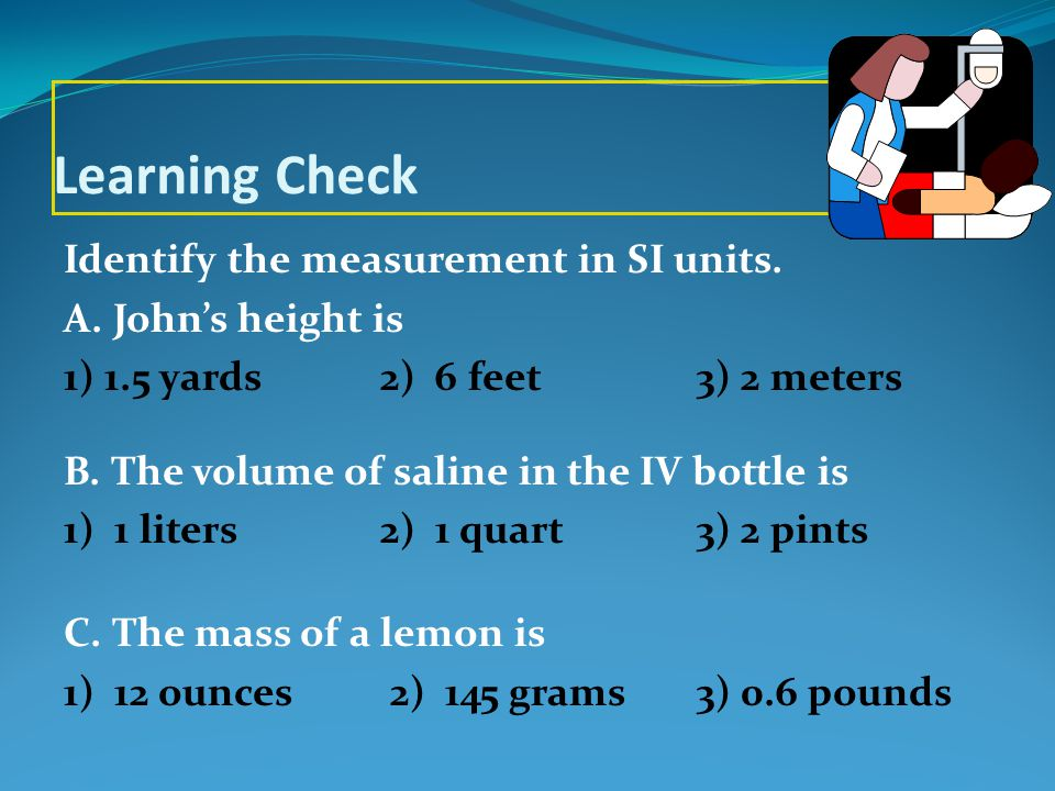 Learning Check Identify the measurement in SI units.
