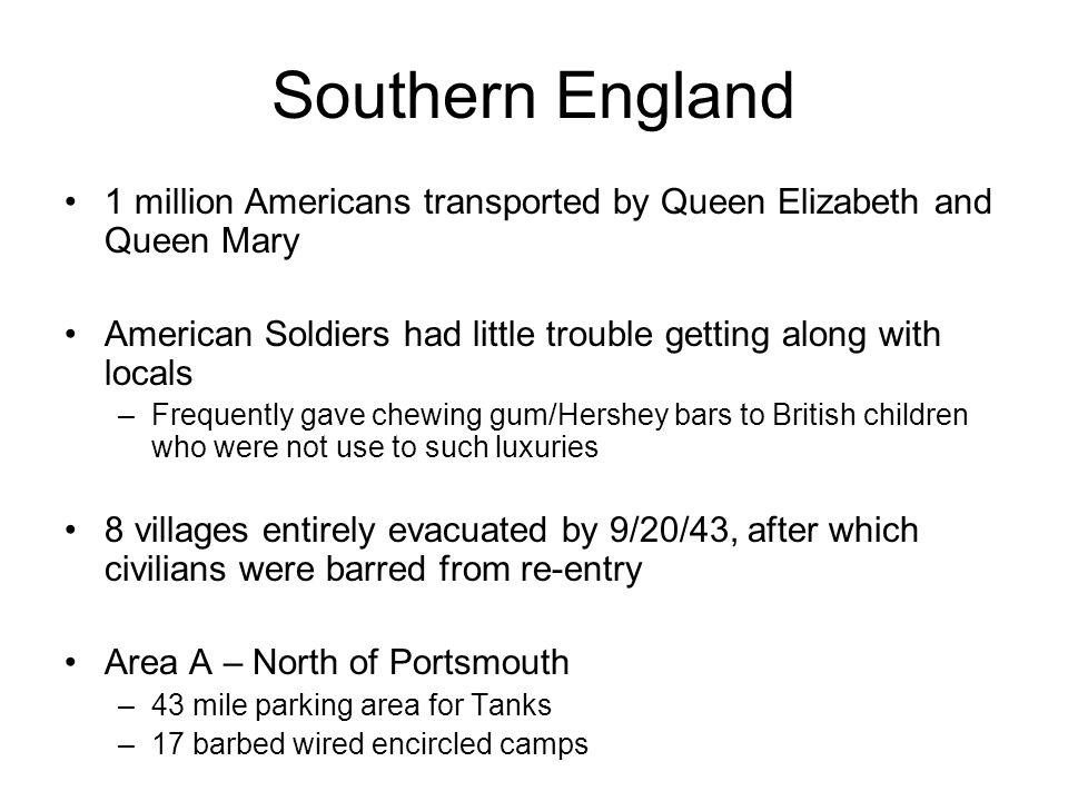 Southern England 1 million Americans transported by Queen Elizabeth and Queen Mary. American Soldiers had little trouble getting along with locals.