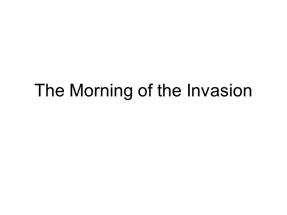The Morning of the Invasion