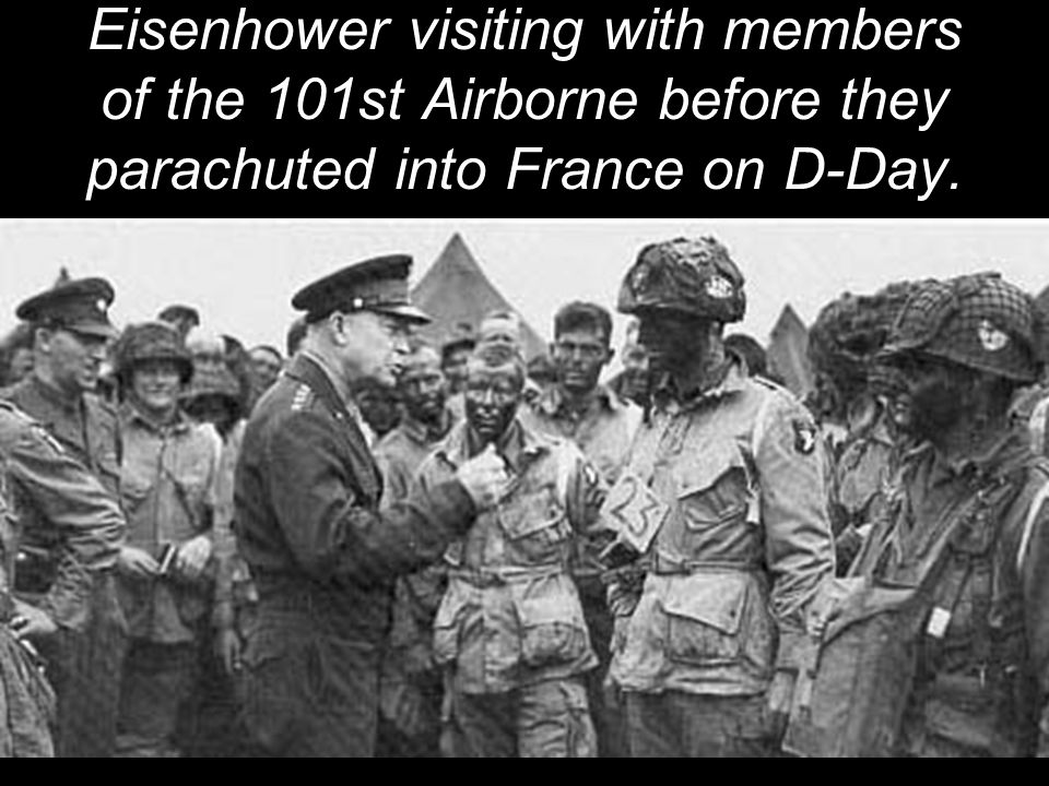 Eisenhower visiting with members of the 101st Airborne before they parachuted into France on D-Day.