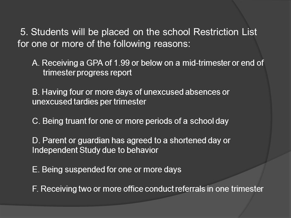 5. Students will be placed on the school Restriction List for one or more of the following reasons: