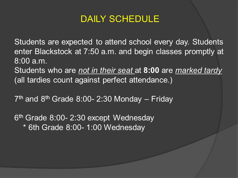 DAILY SCHEDULE Students are expected to attend school every day. Students enter Blackstock at 7:50 a.m. and begin classes promptly at 8:00 a.m.