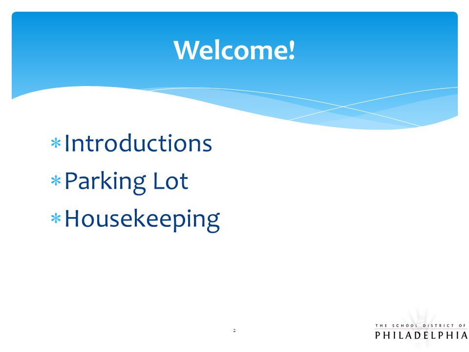 Welcome! Introductions Parking Lot Housekeeping