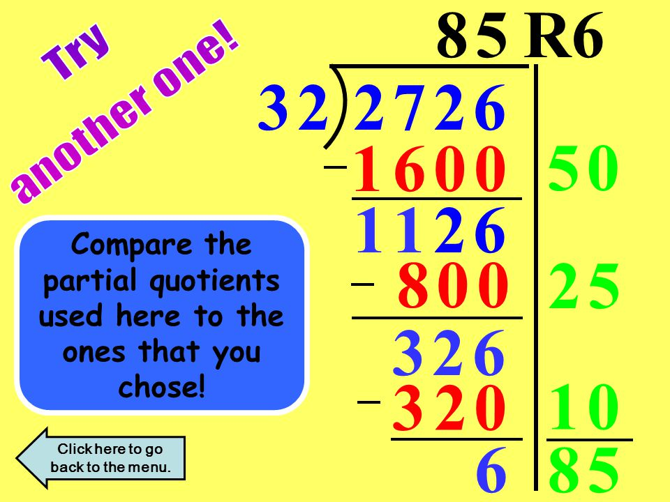 8 5 R6 another one! Try. 3 2. 2 7 2 6. 1 6 0 0. 5 0. 1 1 2 6. Compare the partial quotients used here to the ones that you chose!