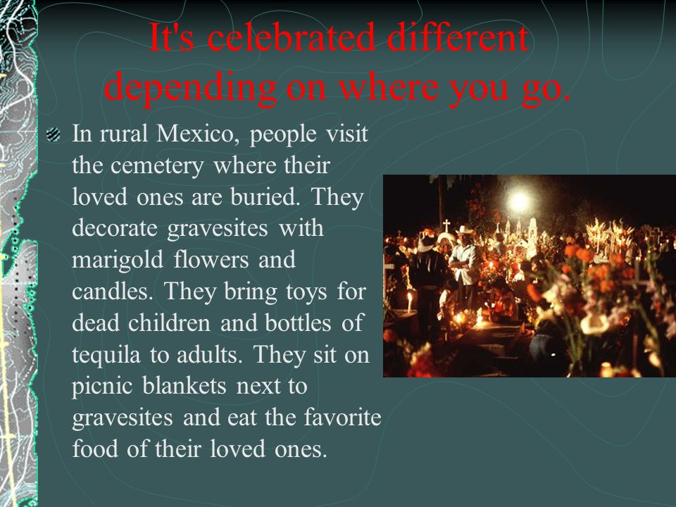 It s celebrated different depending on where you go.
