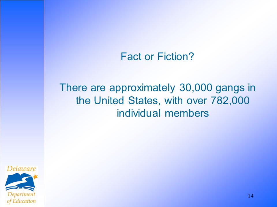 Fact or Fiction There are approximately 30,000 gangs in the United States, with over 782,000 individual members