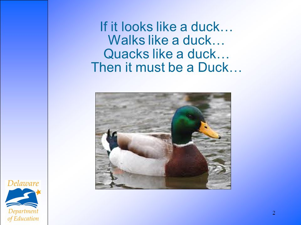If it looks like a duck… Walks like a duck… Quacks like a duck… Then it must be a Duck…