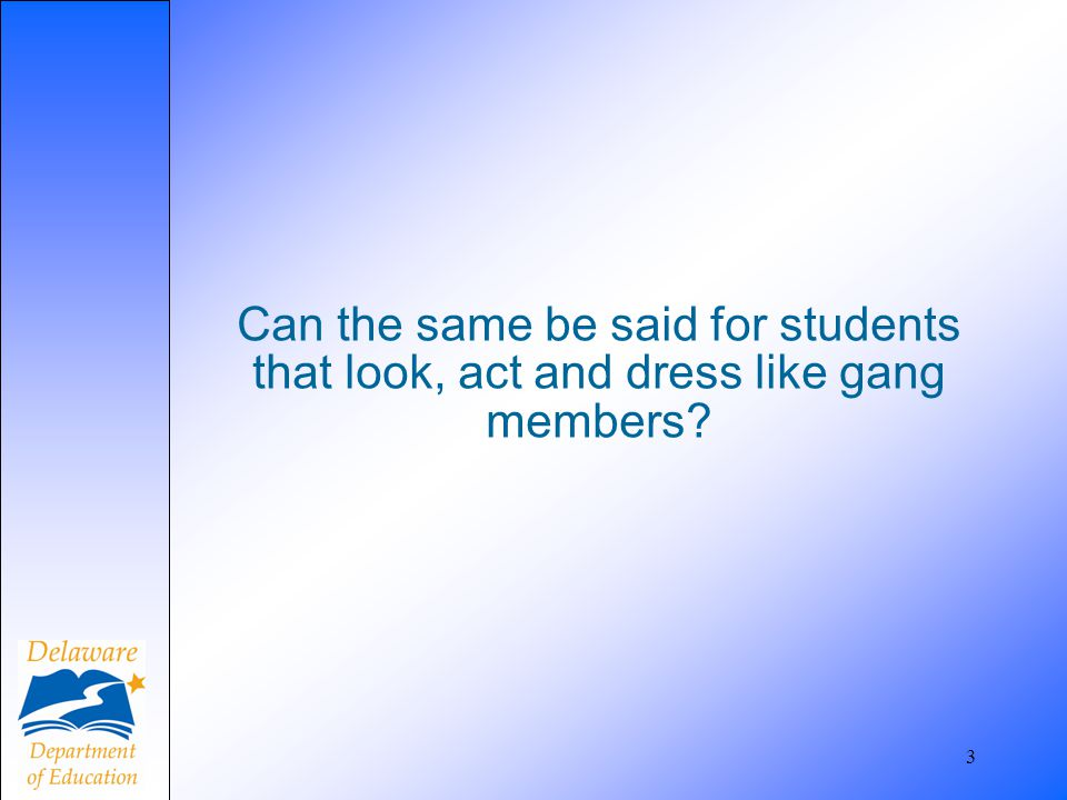 Can the same be said for students that look, act and dress like gang members