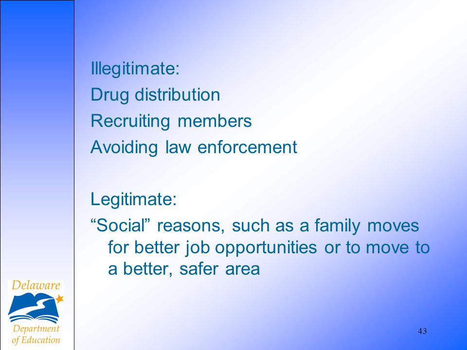 Illegitimate: Drug distribution Recruiting members Avoiding law enforcement Legitimate: Social reasons, such as a family moves for better job opportunities or to move to a better, safer area