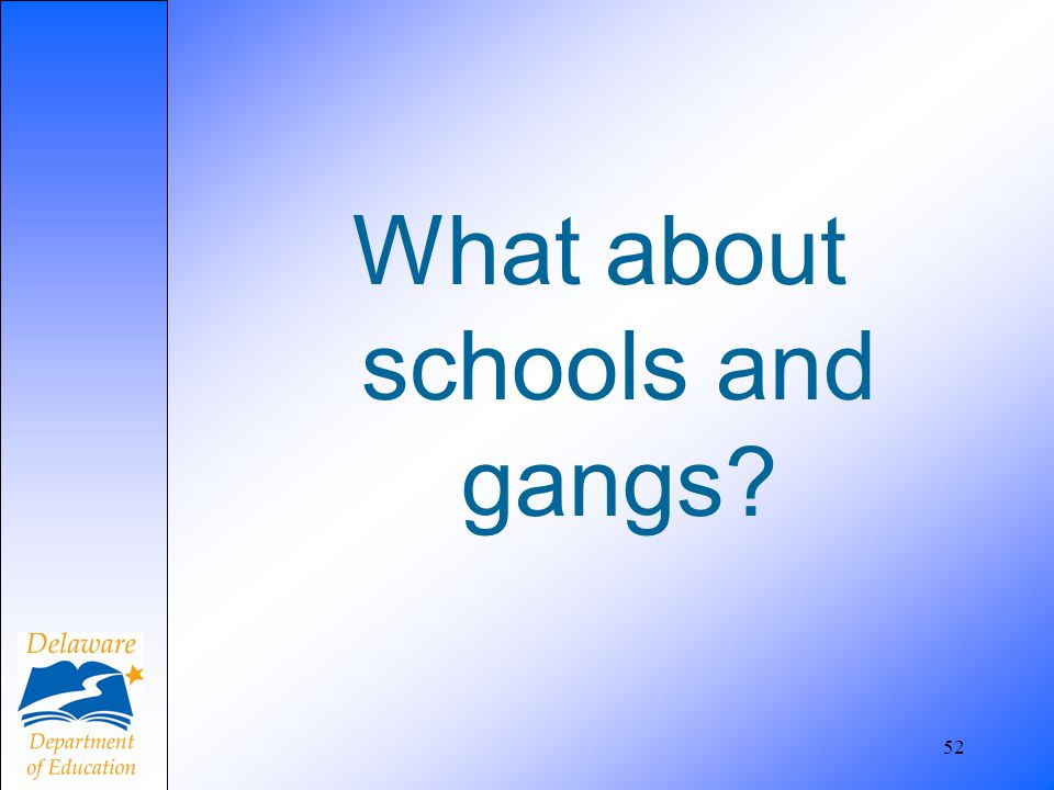 What about schools and gangs