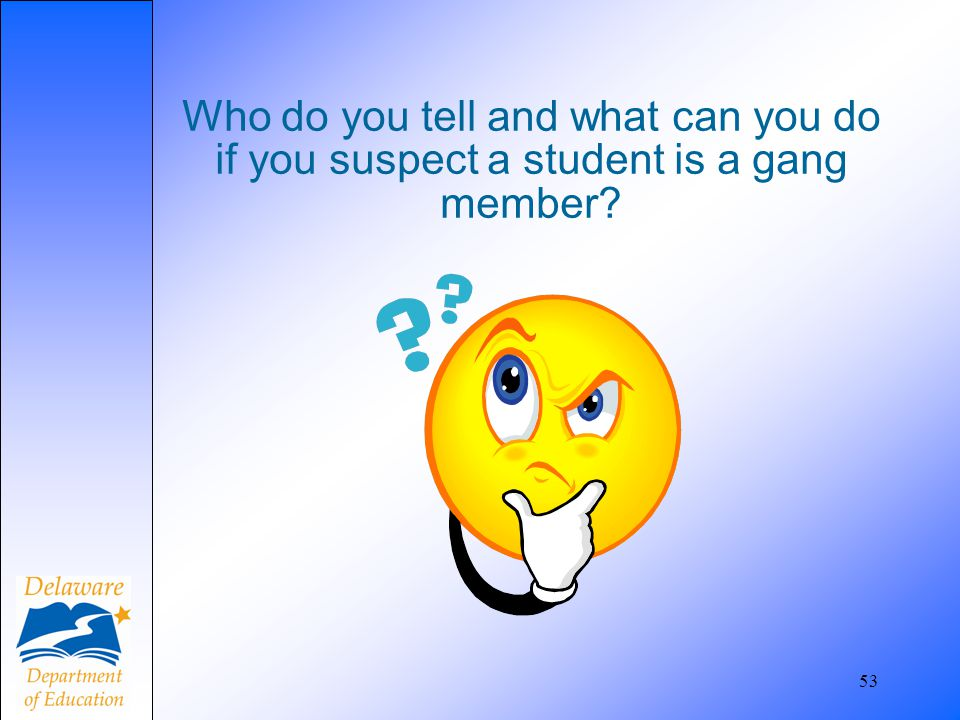 Who do you tell and what can you do if you suspect a student is a gang member