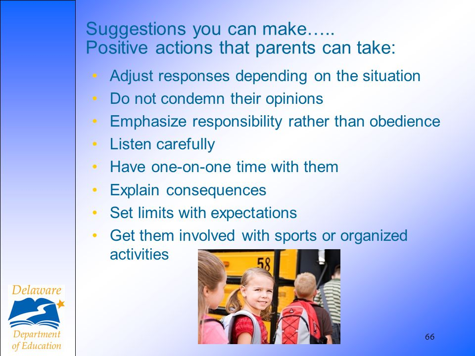 Suggestions you can make….. Positive actions that parents can take: