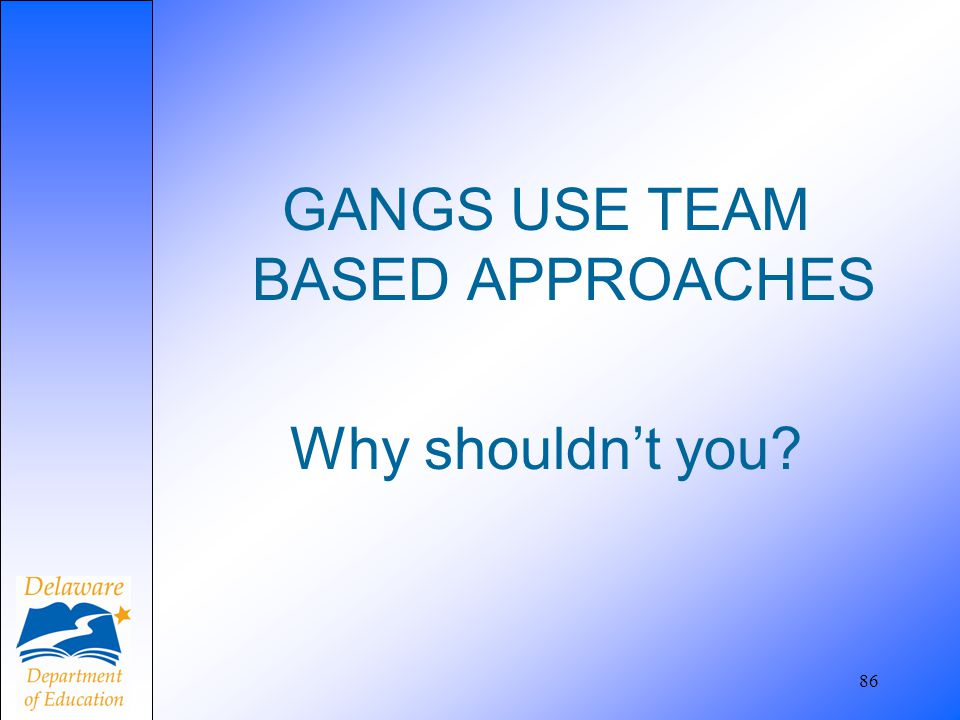 GANGS USE TEAM BASED APPROACHES