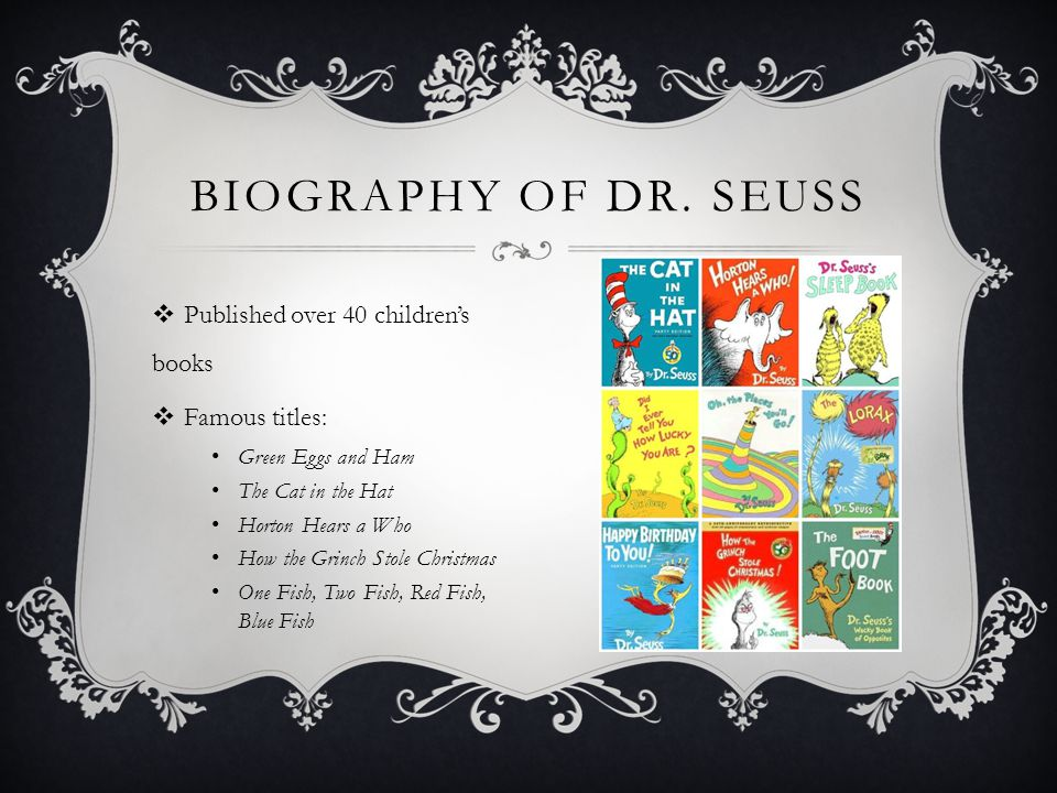 Biography of Dr. Seuss Published over 40 children's books