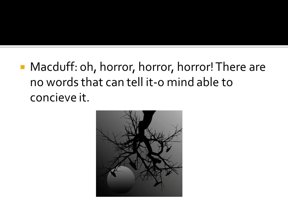 Macduff: oh, horror, horror, horror