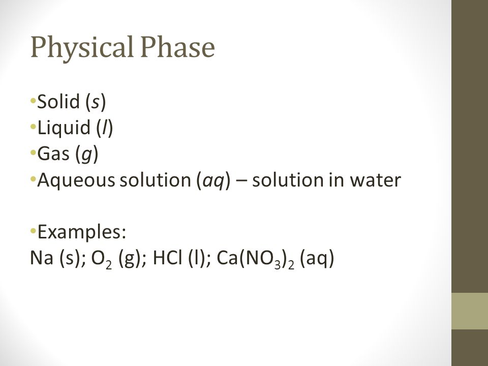 Physical Phase Solid (s) Liquid (l) Gas (g)