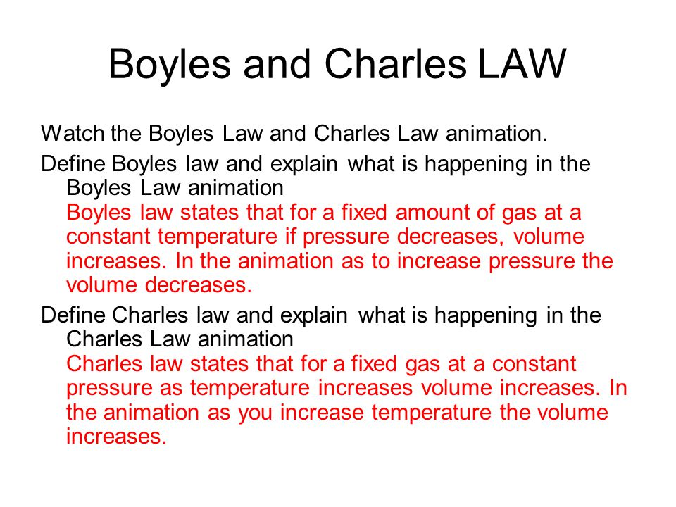 Boyles and Charles LAW Watch the Boyles Law and Charles Law animation.