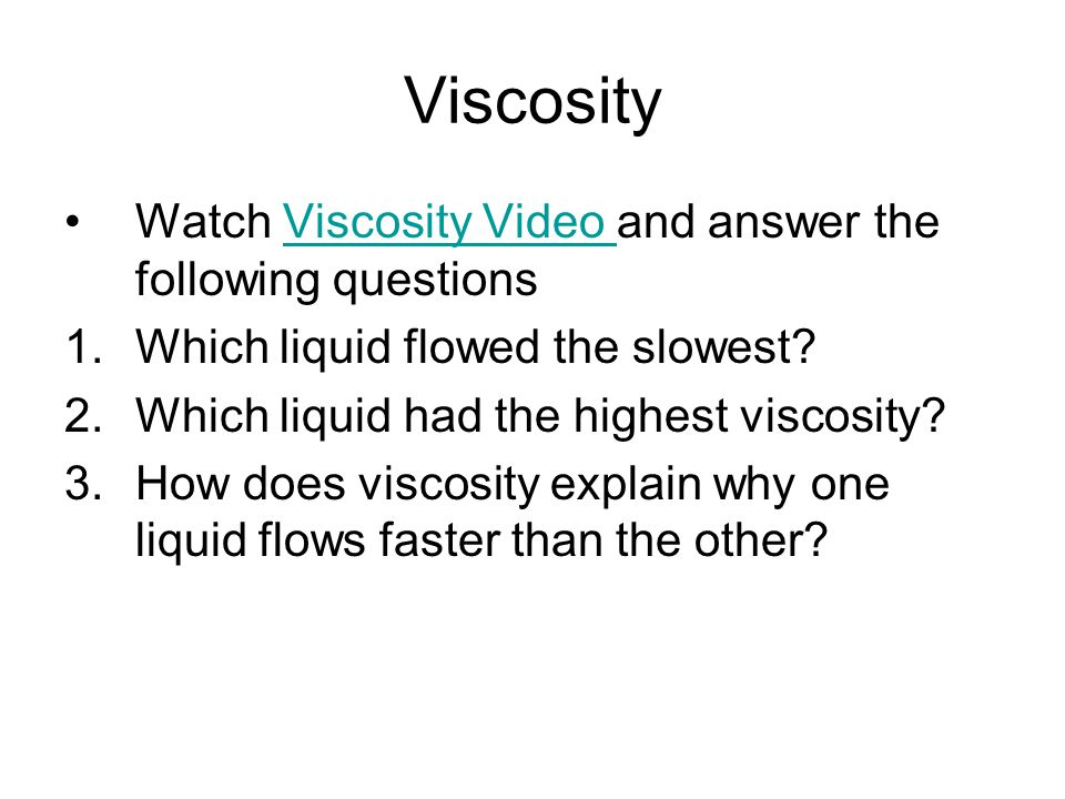 Viscosity Watch Viscosity Video and answer the following questions