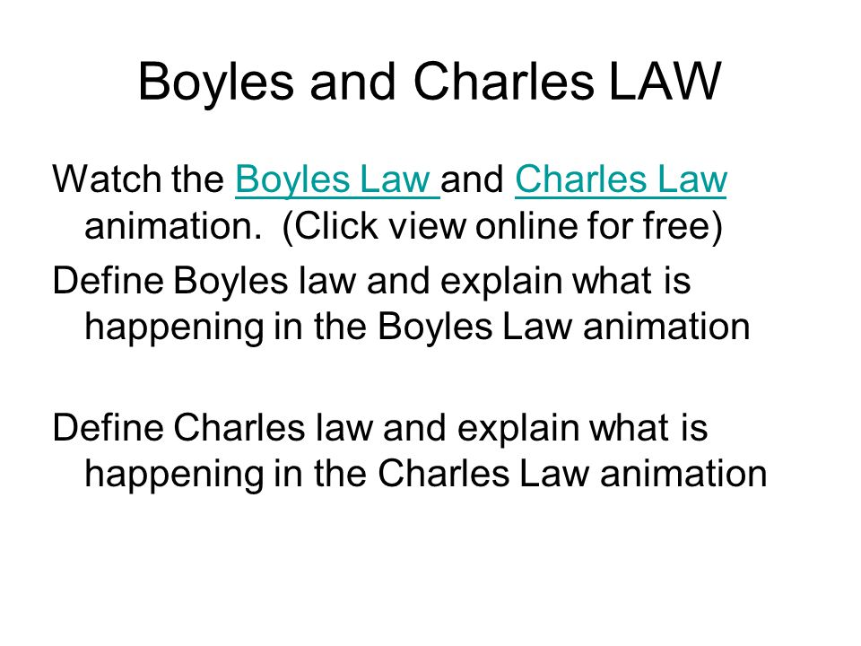 Boyles and Charles LAW Watch the Boyles Law and Charles Law animation. (Click view online for free)