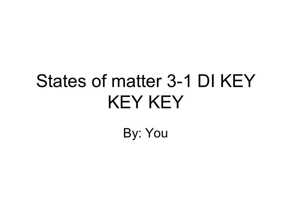 States of matter 3-1 DI KEY KEY KEY