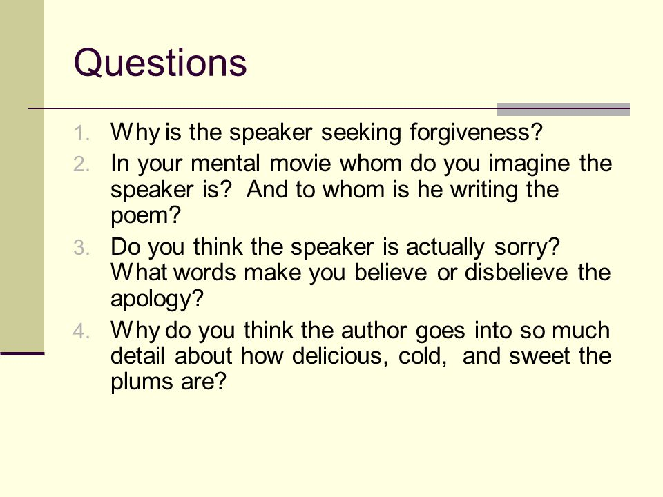 Questions Why is the speaker seeking forgiveness